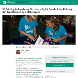 3D Printing to Raspberry Pi's: How a Quiet Florida School Library Got Transformed by a Makerspace
