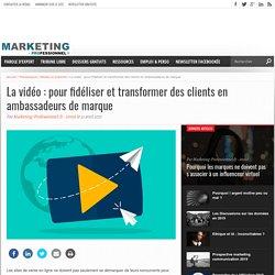 La vidéo : pour fidéliser et transformer des clients en ambassadeurs de marque