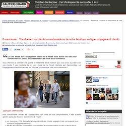 E-commerce : Transformer vos clients en ambassadeurs de votre boutique en ligne (engagement client)