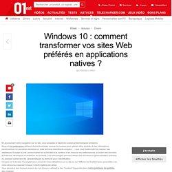 Windows 10 : comment transformer vos sites Web préférés en applications natives ?