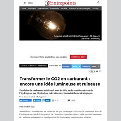 Transformer le CO2 en carburant : encore une idée lumineuse et ruineuse