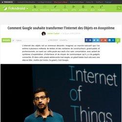 Comment Google souhaite transformer l'Internet des Objets en écosystème