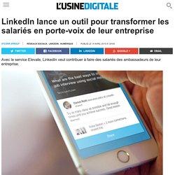 LinkedIn lance un outil pour transformer les salariés en porte-voix de leur entreprise