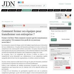 Comment former ses équipes pour transformer son entreprise ? - JDN Management