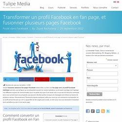 Transformer un profil Facebook en fan page, et fusionner plusieurs pages Facebook