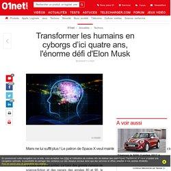 Transformer les humains en cyborgs d'ici quatre ans, l'énorme défi d'Elon Musk