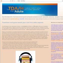 Le Blog de www.tdah-adulte.org : Transformer son hygiene mentale grace à des livres audios inspirants