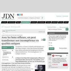 Avec les bons réflexes, on peut transformer l'incompétence en qualités uniques - Journal du Net Management