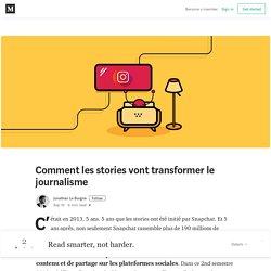 Comment les stories vont transformer le journalisme