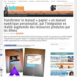"""Transformer le manuel """"papier"""" en manuel numérique personnalisé, par l'intégration en réalité augmentée des ressources produites par les élèves - Ludovia Magazine"""