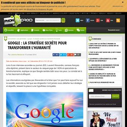 Google : La stratégie secrète pour transformer l'humanité