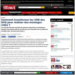 Comment transformer les VOB des DVD pour réaliser des montages vidéo ?