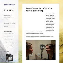 Transformer le reflet d'un miroir avec Gimp – 1point2vue