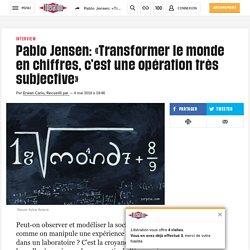 Pablo Jensen: «Transformer lemonde en chiffres, c'est uneopération très subjective»