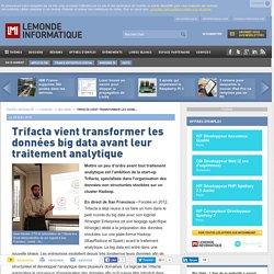 Trifacta vient transformer les données big data avant leur traitement analytique