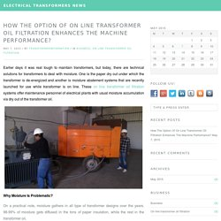 How The Option Of On Line Transformer Oil Filtration Enhances The Machine Performance? — Electrical Transformers News