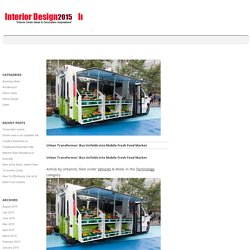 Urban Transformer: Bus Unfolds into Mobile Fresh Food Market
