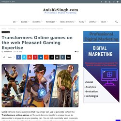 Transformers Online games on the web Pleasant Gaming Expertise