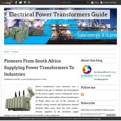 Pioneers From South Africa Supplying Power Transformers To Industries - Electrical Power Transformers Guide