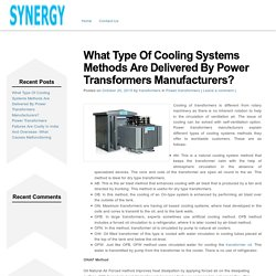 Electrical Power Transformers Guide Articles » What Type Of Cooling Systems Methods Are Delivered By Power Transformers Manufacturers?