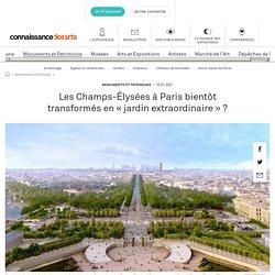 Les Champs-Élysées à Paris bientôt transformés en « jardin extraordinaire » ?