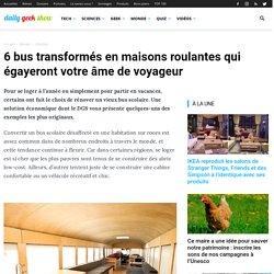6 bus transformés en maisons roulantes qui égayeront votre âme de voyageur