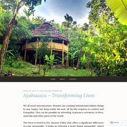 Ayahuasca – Transforming Lives – Ayahuasca Ceremonies