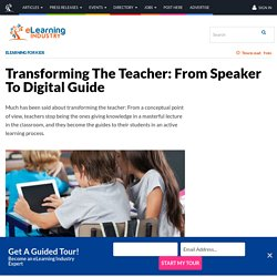 Transforming The Teacher: From Speaker To Digital Guide - eLearning Industry