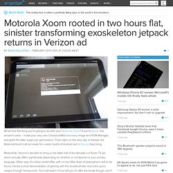 Motorola Xoom rooted in two hours flat, sinister transforming exoskeleton jetpack returns in Verizon ad