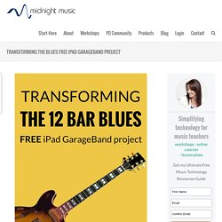 Transforming the Blues iPad GarageBand Lesson
