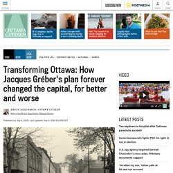 Transforming Ottawa: How Jacques Gréber's plan forever changed the capital, for better and worse