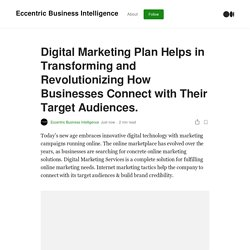 Digital Marketing Plan Helps in Transforming and Revolutionizing How Businesses Connect with Their Target Audiences.