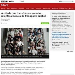 A cidade que transformou escadas rolantes em meio de transporte público - BBC Brasil