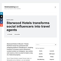 Starwood Hotels transforms social influencers into travel agents