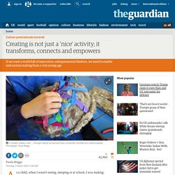 Creating is not just a 'nice' activity;it transforms, connects and empowers