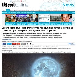 Dream come true! Man transforms his stunning fantasy worlds he conjures up in sleep into reality (on his computer)