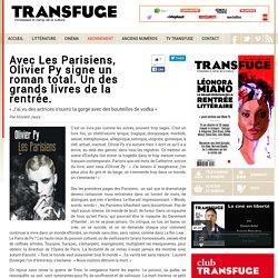 Transfuge - Le Grand Entretien : Avec Les Parisiens, Olivier Py signe un roman total. Un des grands livres de la rentrée.
