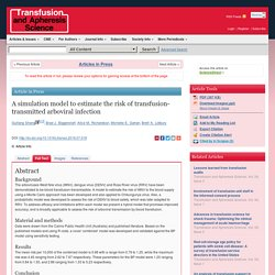 TRANSFUSION AND APHERESIS SCIENCE - 2016 - A simulation model to estimate the risk of transfusion-transmitted arboviral infection