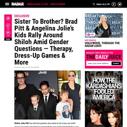 Shiloh Transgender Claims — Brad Pitt & Angelina Jolie Kids Coping With Gender Identity Issues