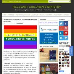 Transgender Children...A Christian Leader's Response ~ RELEVANT CHILDREN'S MINISTRY