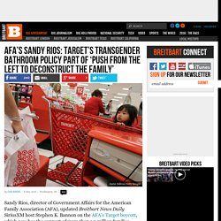AFA's Sandy Rios: Target's Transgender Bathroom Policy Is 'Push from the Left to Deconstruct the Family'