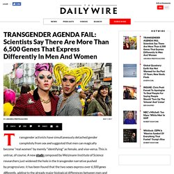 TRANSGENDER AGENDA FAIL: Scientists Say There Are More Than 6,500 Genes That Express Differently In Men And Women