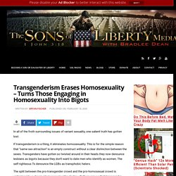 Transgenderism Erases Homosexuality - Turns Those Engaging in Homosexuality Into Bigots