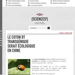 BLOG SCIENCES LIBERATION 19/06/12 Le coton bt transgénique serait écologique en Chine