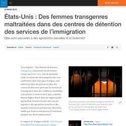 États-Unis : Des femmes transgenres maltraitées dans des centres de détention des services de l'immigration