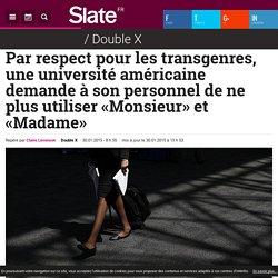 Par respect pour les transgenres, une université américaine demande à son personnel de ne plus utiliser «Monsieur» et «Madame»