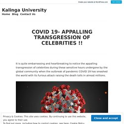 COVID 19- APPALLING TRANSGRESSION OF CELEBRITIES !! – Kalinga University