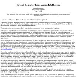 Beyond Defaults: Transhuman Intelligence