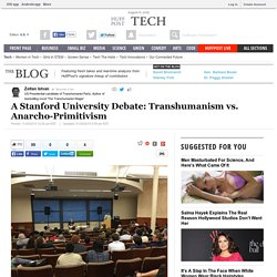 A Stanford University Debate: Transhumanism vs. Anarcho-Primitivism