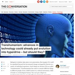 Transhumanism: advances in technology could already put evolution into hyperdrive – but should they?